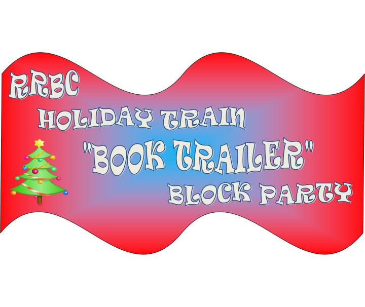 "RRBC'S HOLIDAY TRAIN ""BOOK TRAILER"" BLOCK PARTY! (1/3)"